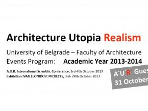 Architecture Utopia Realism: Guest Lecture Program 2013/14