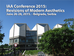 IAA Conference 2015 – Belgrade: Revisions of Modern Aesthetics
