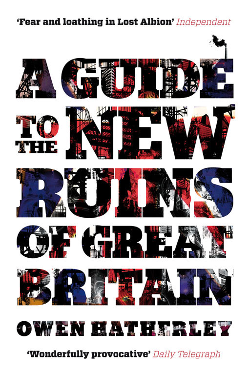2016_Owen-Hatherley_A-Guide-to-the-New-Ruins-of-Great-Britain