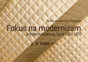 Изложба: Фокус на модернизам – Архитектура Новог Сада 1950‐1970