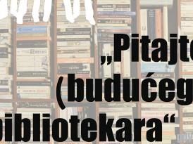 """Radionica – Studenti studentima: """"Pitajte (budućeg) bibliotekara"""""""