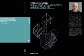 Publication: Peter Eisenman In Dialogue With Architects And Philosophers – edited by Vladan Djokić and Petar Bojanić