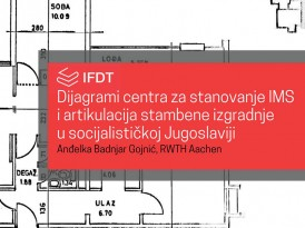 Предавање: Дијаграми Центра за становање ИМС и артикулација стамбене изградње у социјалистичкој Југославији – Анђелка Бадњар Гојнић