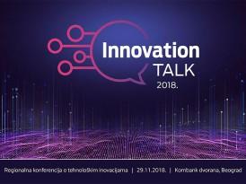Регионална конференција о технолошким иновацијама: Innovation Talk 2018 (29.11.2018)