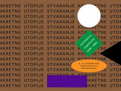"""Међународни форум: """"Стварање конкретне утопије: Архитектура Југославије, 1948–1980″ (12-15.11.2018)"""