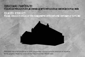 "Izložba: ""Izbrisano pamćenje: Vizuelna rekonstrukcija nestalog arhitektonskog nasleđa Novog Sada"""