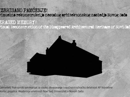 """Изложба: """"Избрисано памћење: Визуелна реконструкција несталог архитектонског наслеђа Новог Сада"""""""