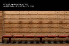 Izložba: Fokus na modernizam – Arhitektura Novog Sada 1970-1985