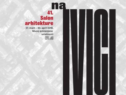 """41. Salon arhitekture """"Na ivici"""": Prateći program (27.03. – 30.04.2019.)"""