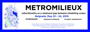 "Symposium: ""Metro-Milieu: (Alter)Rurality As A Relational Gap Between Inhabiting Scales"" May 23–26, 2019"