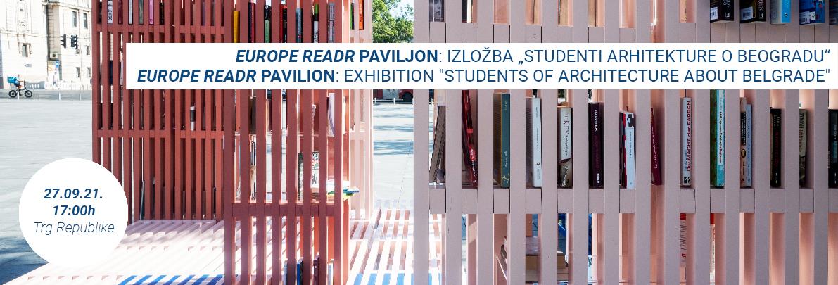 "EUROPE READR PAVILION: EXHIBITION ""STUDENTS OF ARCHITECTURE ABOUT BELGRADE"""